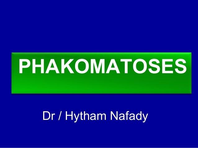 PHAKOMATOSES Dr / Hytham Nafady