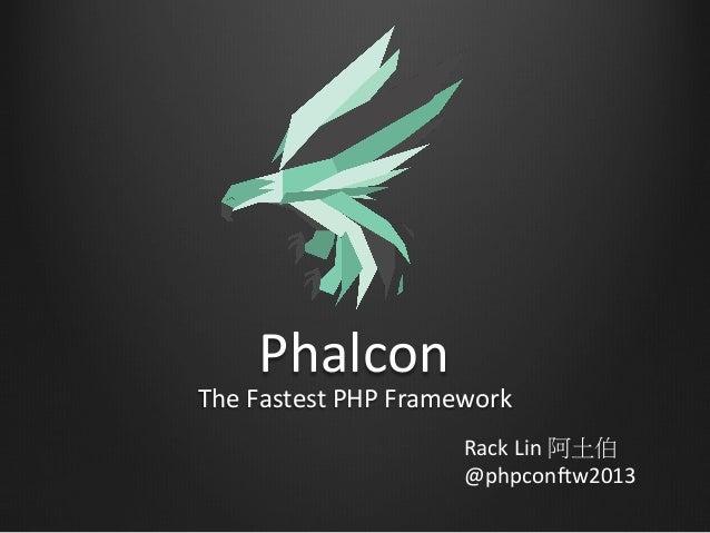 Phalcon The  Fastest  PHP  Framework Rack  Lin  阿土伯   @phpcon8w2013