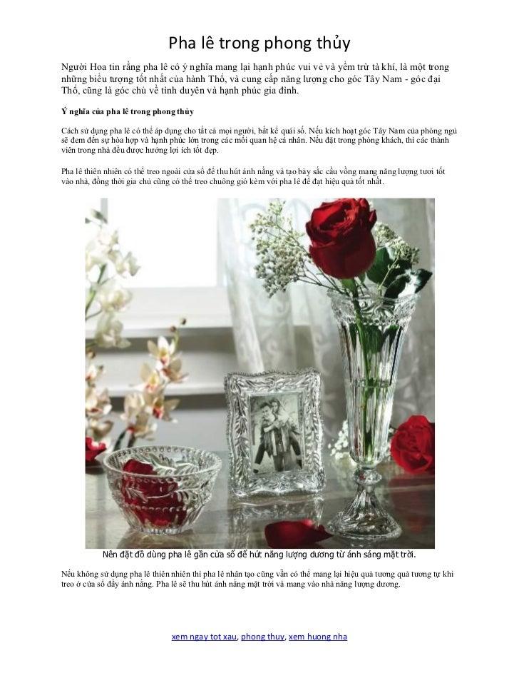 Pha lê trong phong thủyNgười Hoa tin rằng pha lê có ý nghĩa mang lại hạnh phúc vui vẻ và yểm trừ tà khí, là một trongnhững...