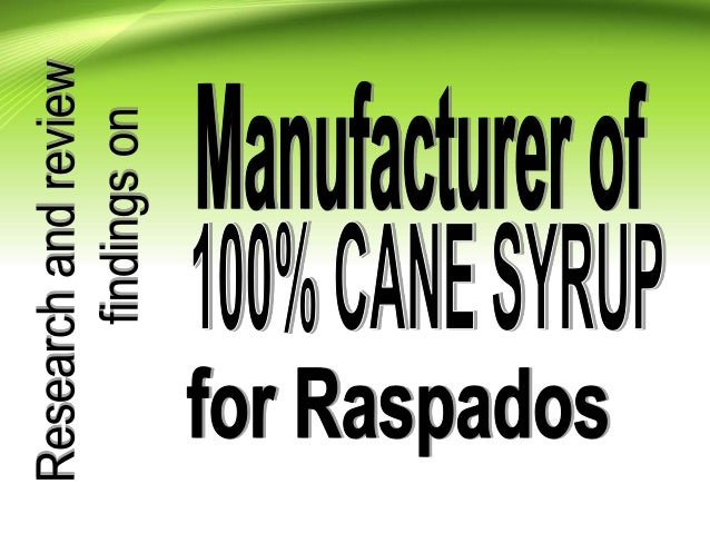 MANUFACTURERS OF 100% CANE SYRUP FOR HAWAIIAN or MEXICAN SHAVE In my thorough research for companies that manufacture 100%...