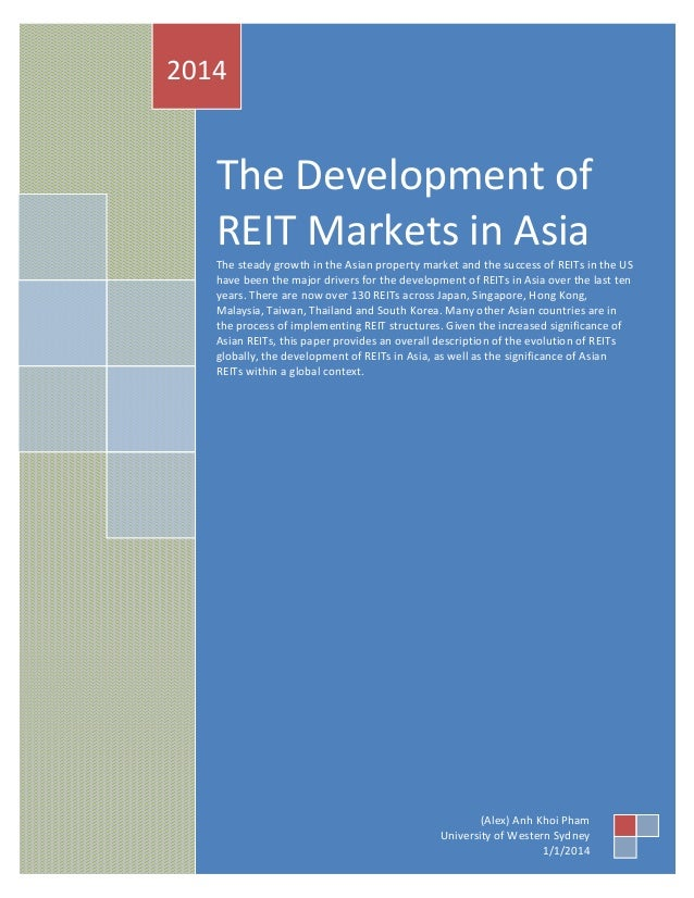 2014  The Development of REIT Markets in Asia The steady growth in the Asian property market and the success of REITs in t...
