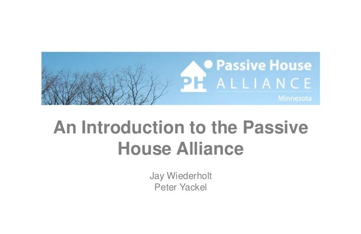An Introduction to the Passive House Alliance<br />Jay Wiederholt<br />Peter Yackel<br />