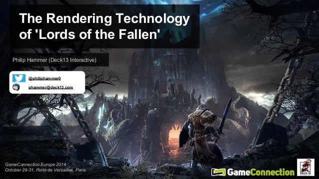 The Rendering Technology  of 'Lords of the Fallen'  Philip Hammer (Deck13 Interactive)  @philiphammer0  phammer@deck13.com...