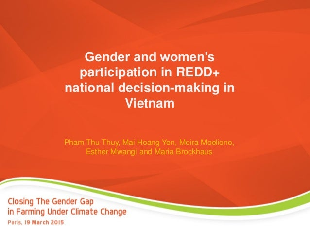 Gender and women's participation in REDD+ national decision-making in Vietnam Pham Thu Thuy, Mai Hoang Yen, Moira Moeliono...