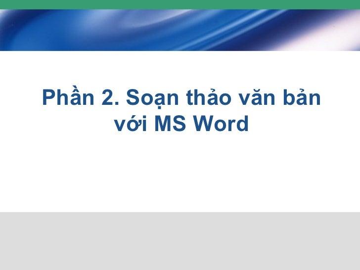 Phần 2. Soạn thảo văn bản với MS Word
