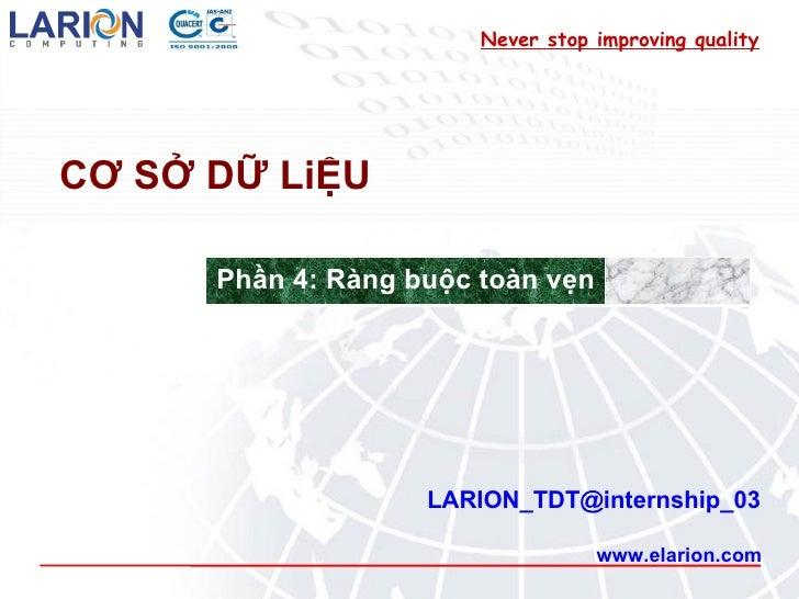 www.elarion.com CƠ SỞ DỮ LiỆU [email_address] Never stop improving quality Phần 4: Ràng buộc toàn vẹn
