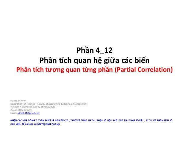Phần 4_12 Phân tích quan hệ giữa các biến Phân tích tương quan từng phần (Partial Correlation) Hoang Si Thinh Department o...