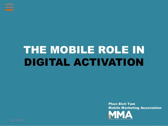 THE MOBILE ROLE IN DIGITAL ACTIVATION Phan Bich Tam Mobile Marketing Association 11/27/2015 1