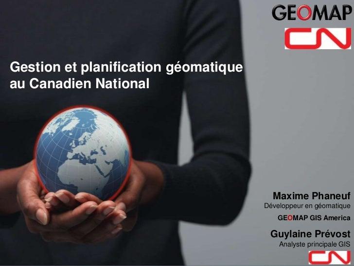 Gestion et planification géomatiqueau Canadien National                                        Maxime Phaneuf             ...