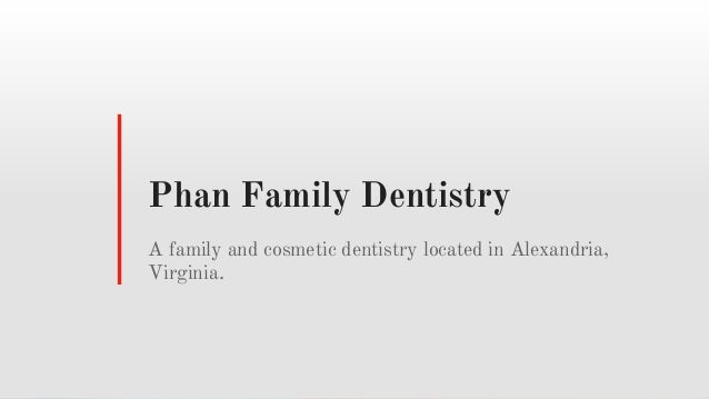 Phan Family Dentistry A family and cosmetic dentistry located in Alexandria, Virginia.