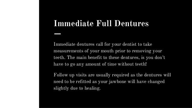 Immediate Full Dentures Immediate dentures call for your dentist to take measurements of your mouth prior to removing your...