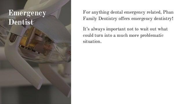 Emergency Dentist For anything dental emergency related, Phan Family Dentistry offers emergency dentistry! It's always imp...