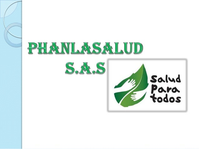 PHANLASALUD S.A.SCreada Por:Phillis Solano MoralesAlvaro Meriño VillarrealAngie Evilla LuquezLaury Sarmiento JulioPresenta...