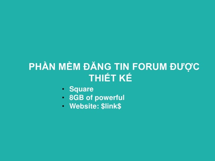 PHẦN MỀM ĐĂNG TIN FORUM ĐƯỢC          THIẾT KẾ     • Square     • 8GB of powerful     • Website: $link$
