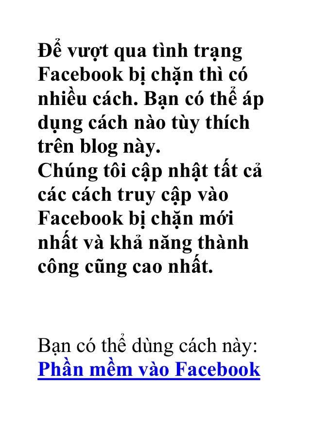 Để vượt qua tình trạng Facebook bị chặn thì có nhiều cách. Bạn có thể áp dụng cách nào tùy thích trên blog này. Chúng tôi ...