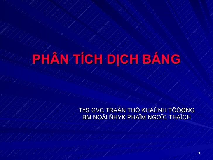 PHÂN TÍCH DỊCH BÁNG     ThS GVC TRAÀN THÒ KHAÙNH TÖÔØNG      BM NOÄI ÑHYK PHAÏM NGOÏC THAÏCH                              ...