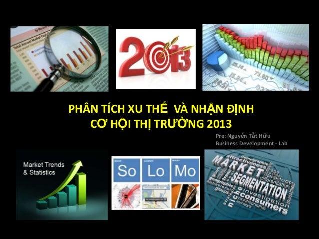 PHÂN TÍCH XU THẾ VÀ NHẬN ĐỊNH   CƠ HỘI THỊ TRƯỜNG 2013                       Pre: Nguyễn Tất Hữu                       Bus...