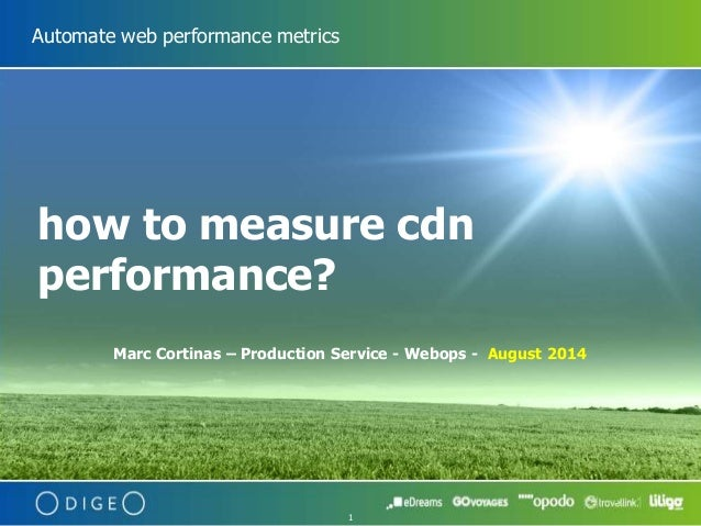 1  Automate web performance metrics  how to measure cdn  performance?  Marc Cortinas – Production Service - Webops - Augus...