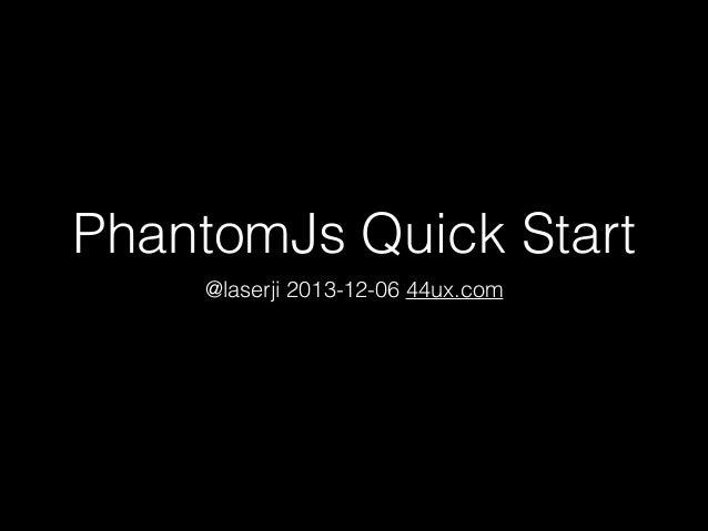 PhantomJs Quick Start @laserji 2013-12-06 44ux.com