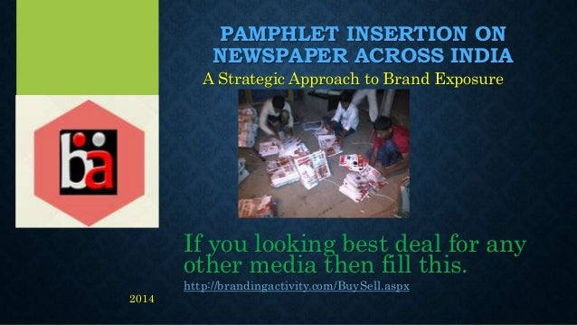 PAMPHLET INSERTION ON NEWSPAPER ACROSS INDIA A Strategic Approach to Brand Exposure If you looking best deal for any other...