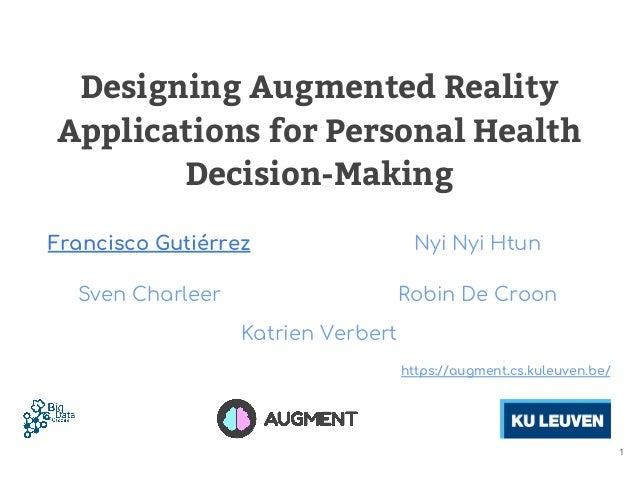 Katrien Verbert Designing Augmented Reality Applications for Personal Health Decision-Making Francisco Gutiérrez Nyi Nyi H...