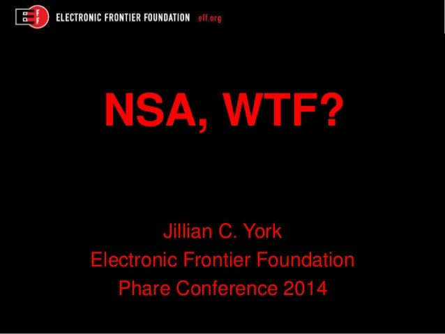 NSA, WTF? Jillian C. York Electronic Frontier Foundation Phare Conference 2014