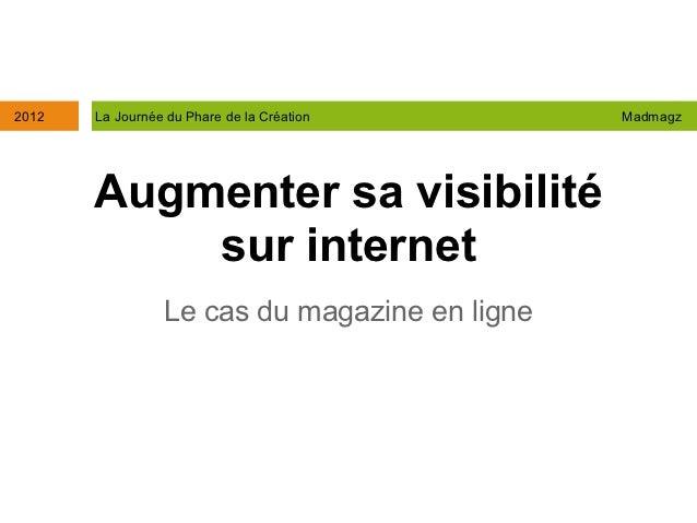 2012   La Journée du Phare de la Création      Madmagz       Augmenter sa visibilité           sur internet               ...