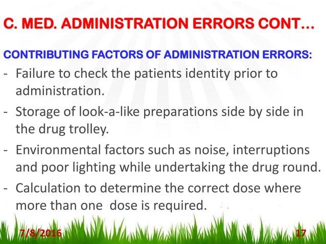C. MED. ADMINISTRATION ERRORS CONT… 7/8/2016 18 METHODS TO MINIZE MED. ADMININSTRATION ERRORS: - Checking patients identit...