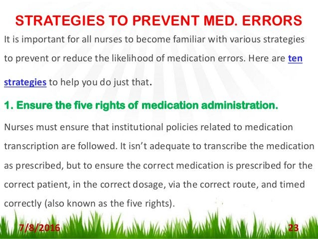 STRATEGIES TO PREVENT MED. ERRORS CONT… 7/8/2016 24 2. Follow proper medication reconciliation procedures. Institutions mu...