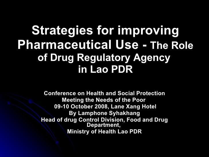Strategies for improving Pharmaceutical Use -  The Role of Drug Regulatory Agency   in Lao PDR Conference on Health and So...