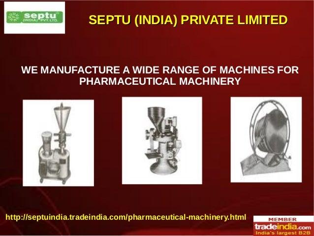 SEPTU (INDIA) PRIVATE LIMITEDSEPTU (INDIA) PRIVATE LIMITED WE MANUFACTURE A WIDE RANGE OF MACHINES FOR PHARMACEUTICAL MACH...