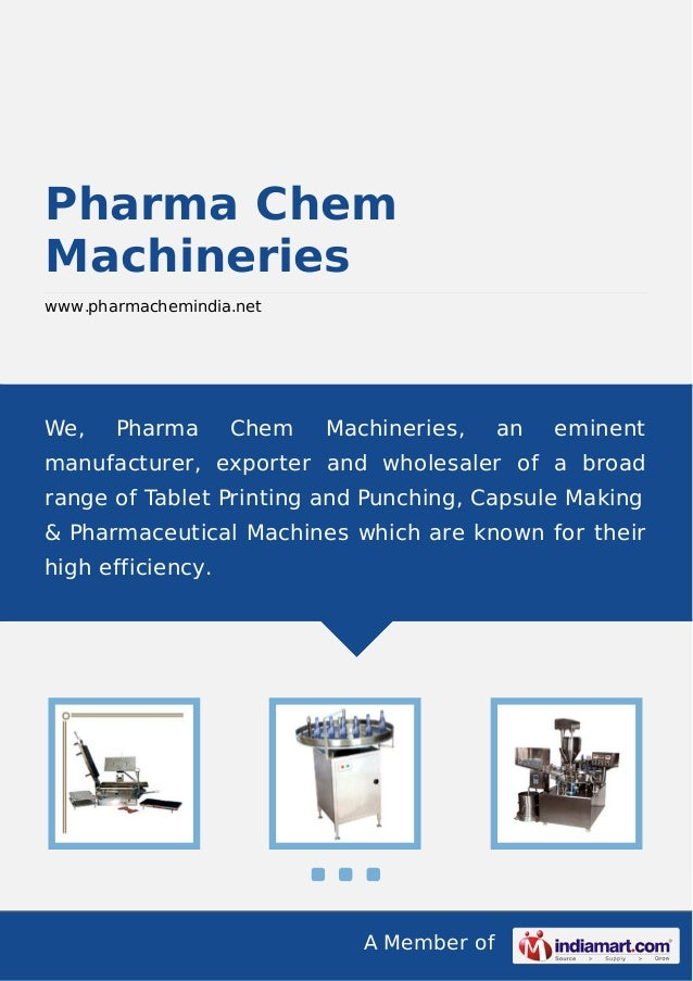 A Member of Pharma Chem Machineries www.pharmachemindia.net We, Pharma Chem Machineries, an eminent manufacturer, exporter...