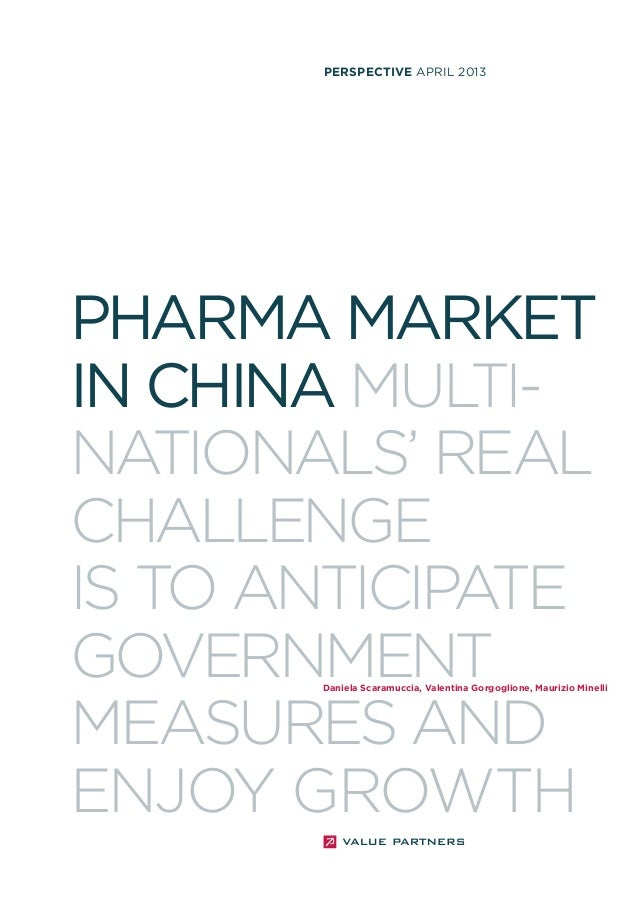PHARMA MARKETIN CHINA MULTI-NATIONALS' REALCHALLENGEIS TO ANTICIPATEGOVERNMENTMEASURES ANDENJOY GROWTHPERSPECTIVE APRIL 20...