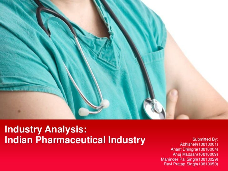 Industry Analysis: <br />Indian Pharmaceutical Industry<br />Submitted By:<br />Abhishek(10810001)<br />AnantDhingra(10810...