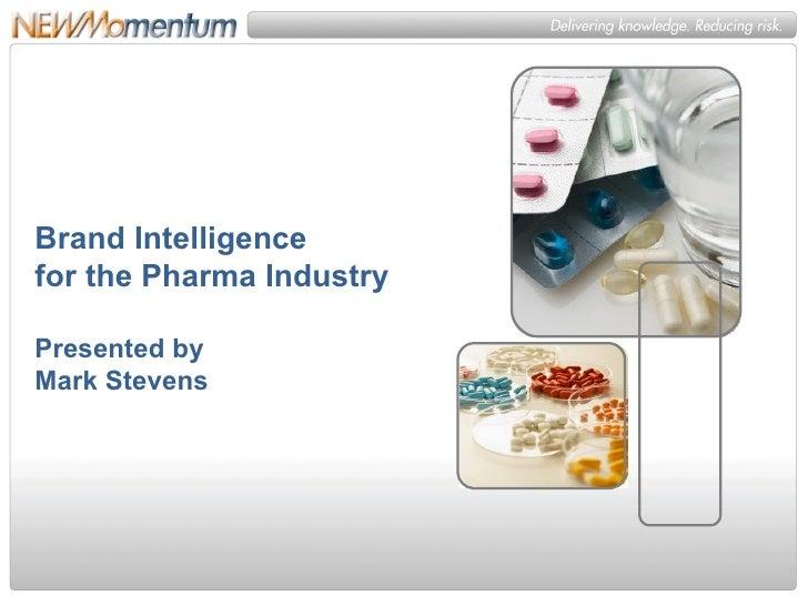 Brand Intelligence  for the Pharma Industry Presented by  Mark Stevens