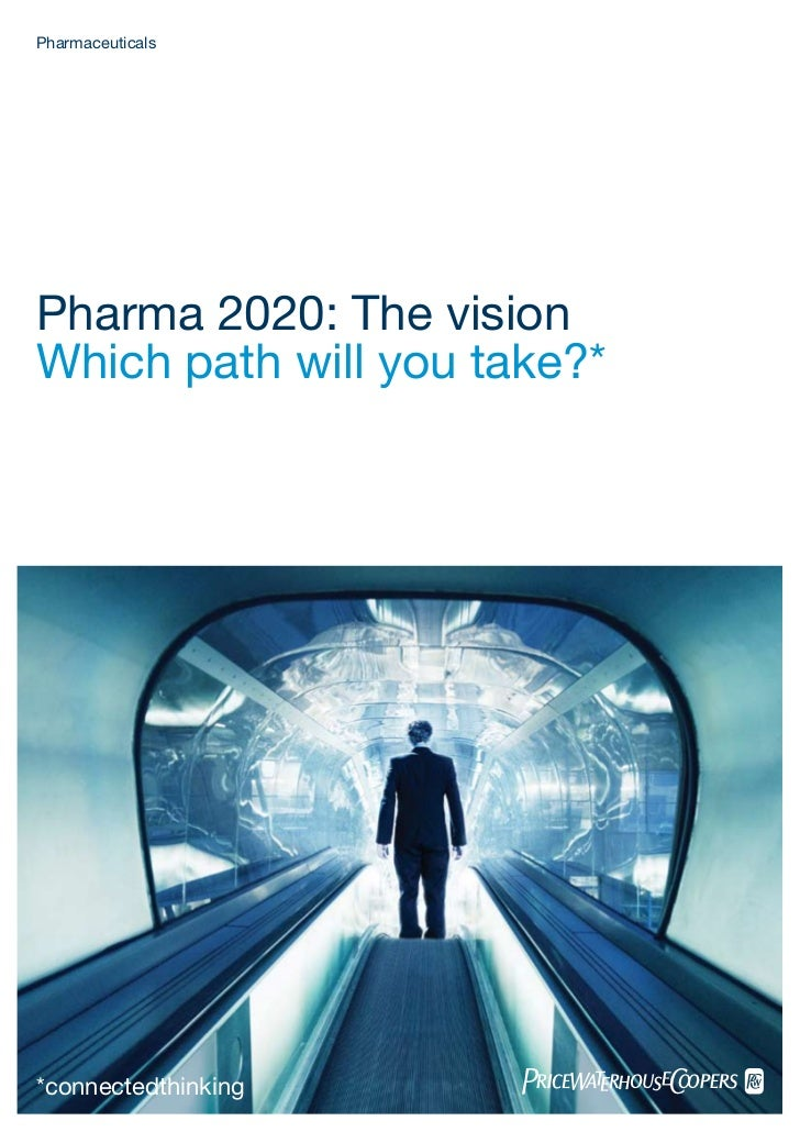 PharmaceuticalsPharma 2020: The visionWhich path will you take?**connectedthinking        pwcPharma 2020: The vision      #