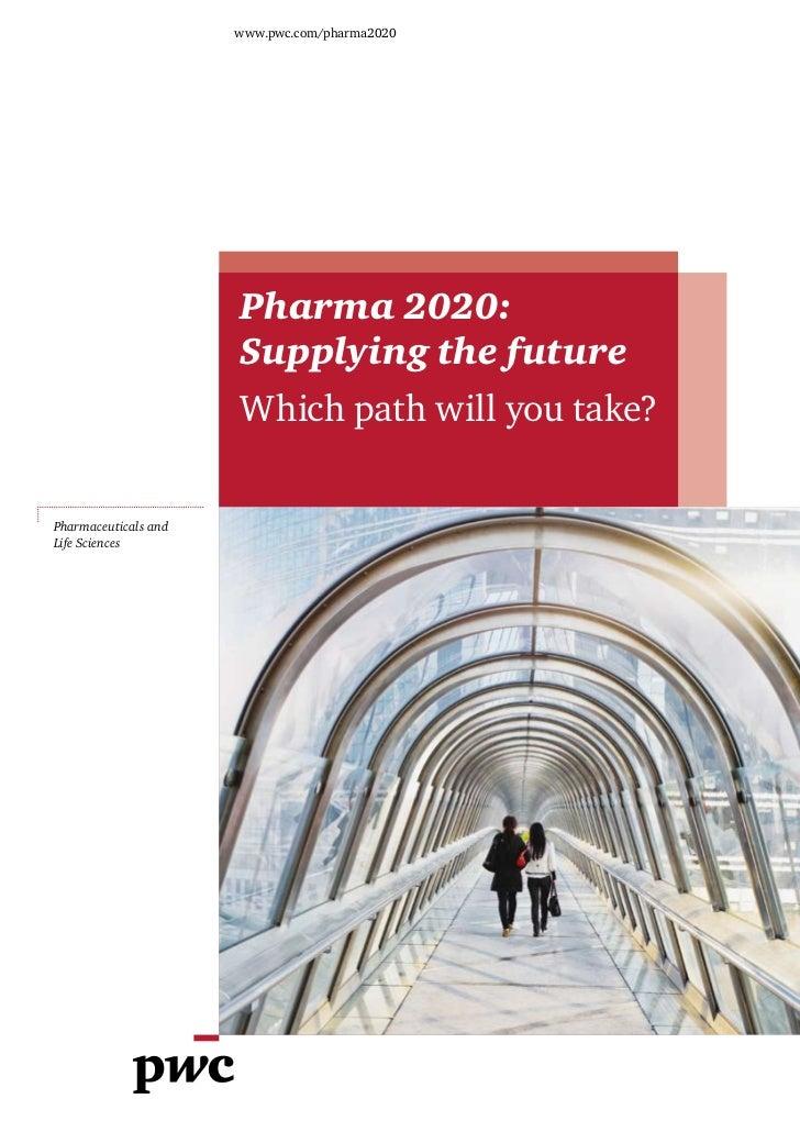 www.pwc.com/pharma2020                      Pharma 2020:                      Supplying the future                      Wh...