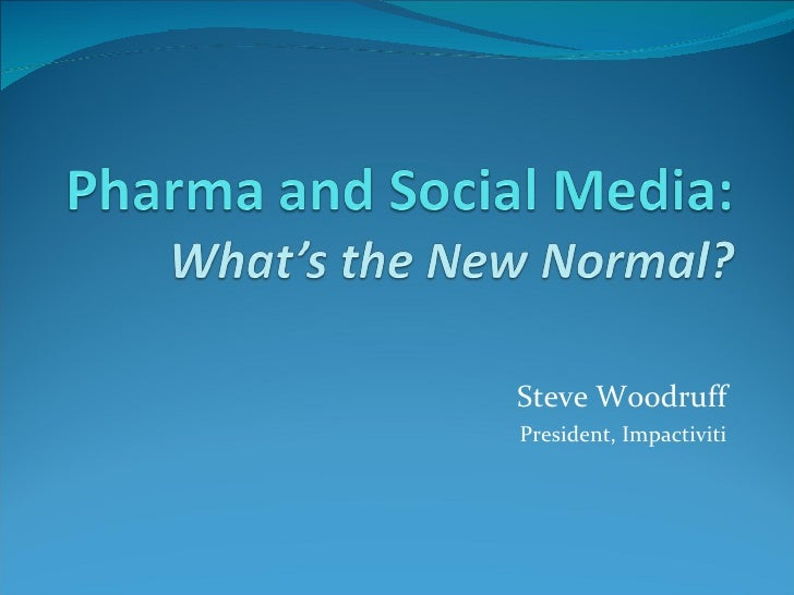 Pharma and Social Media:What's the New Normal?<br />Steve Woodruff<br />President, Impactiviti<br />