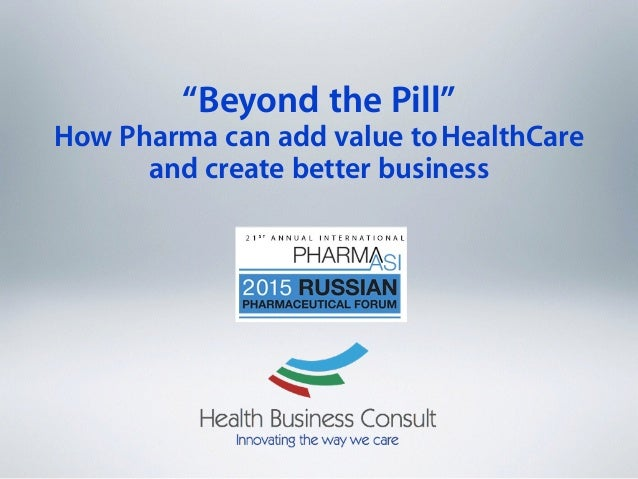 """""""Beyond the Pill"""" How Pharma can add value toHealthCare and create better business"""