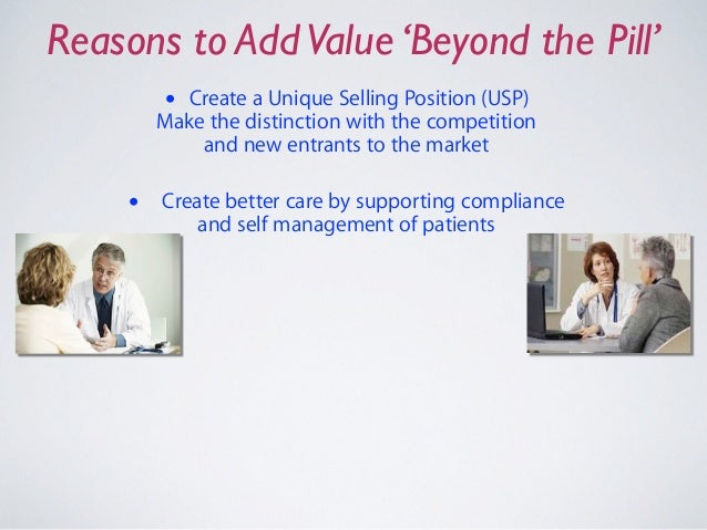Reasons to AddValue 'Beyond the Pill' • Create a Unique Selling Position (USP) Make the distinction with the competition...