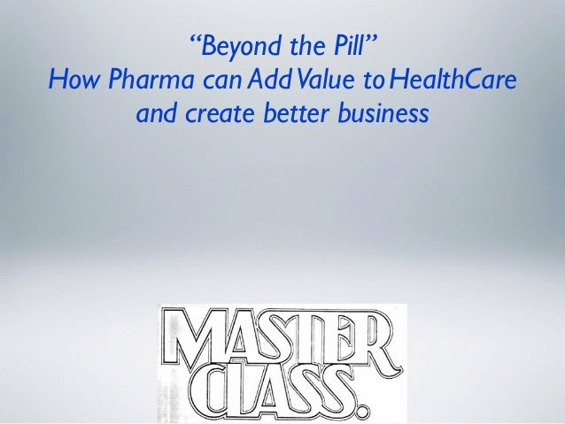 """""""Beyond the Pill"""" How Pharma can AddValue toHealthCare and create better business I.What is """"Beyond the Pill"""" II. Examples..."""