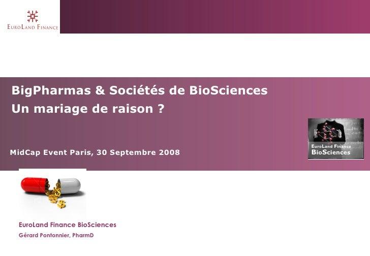 EuroLand Finance BioSciences Gérard Pontonnier, PharmD BigPharmas & Sociétés de BioSciences Un mariage de raison ? MidCap ...