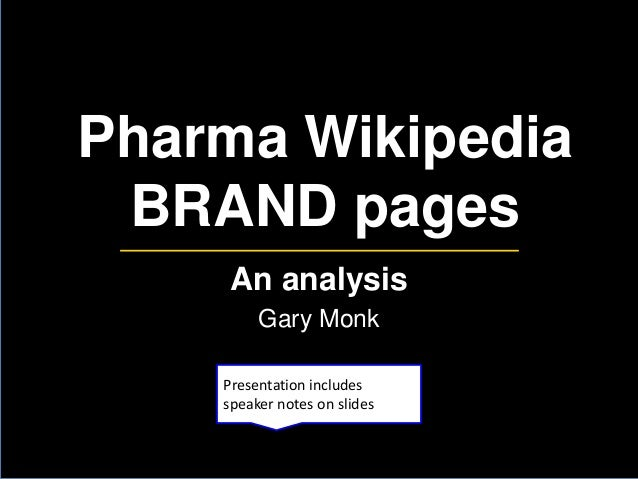 Pharma Wikipedia BRAND pages An analysis Gary Monk Presentation includes speaker notes on slides