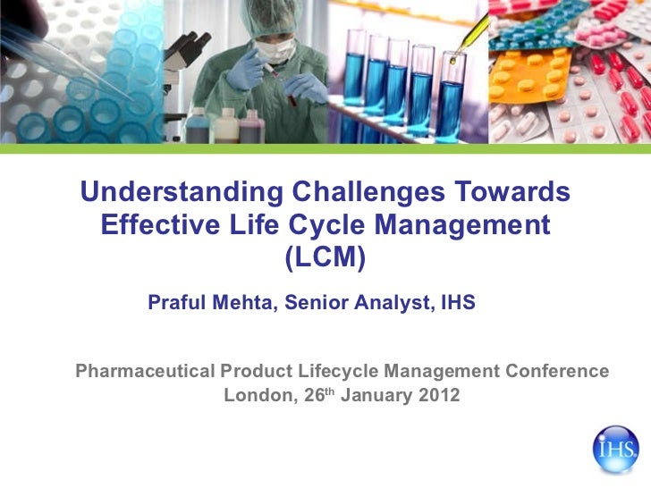 Understanding Challenges Towards Effective Life Cycle Management (LCM) Pharmaceutical Product Lifecycle Management Confere...