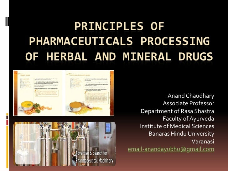 PRINCIPLES OF PHARMACEUTICALS PROCESSINGOF HERBAL AND MINERAL DRUGS                             Anand Chaudhary           ...