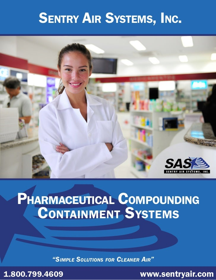 "SENTRY AIR SYSTEMS, INC.   PHARMACEUTICAL COMPOUNDING     CONTAINMENT SYSTEMS           ""SIMPLE SOLUTIONS FOR CLEANER AIR""..."