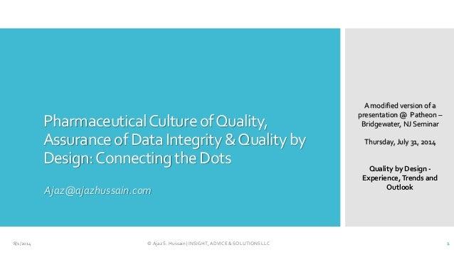 PharmaceuticalCultureofQuality, AssuranceofDataIntegrity&Qualityby Design:ConnectingtheDots Ajaz@ajazhussain.com 8/1/2014 ...