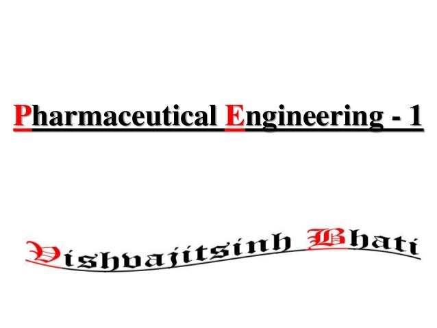 Pharmaceutical Engineering - 1 Vishvajitsinh Bhati 1