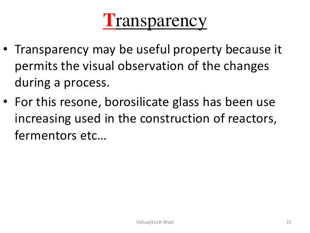 Transparency • Transparency may be useful property because it permits the visual observation of the changes during a proce...