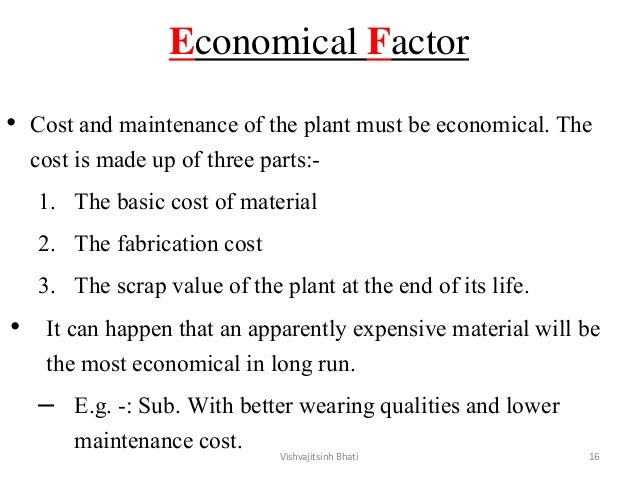 Economical Factor • Cost and maintenance of the plant must be economical. The cost is made up of three parts:- 1. The basi...